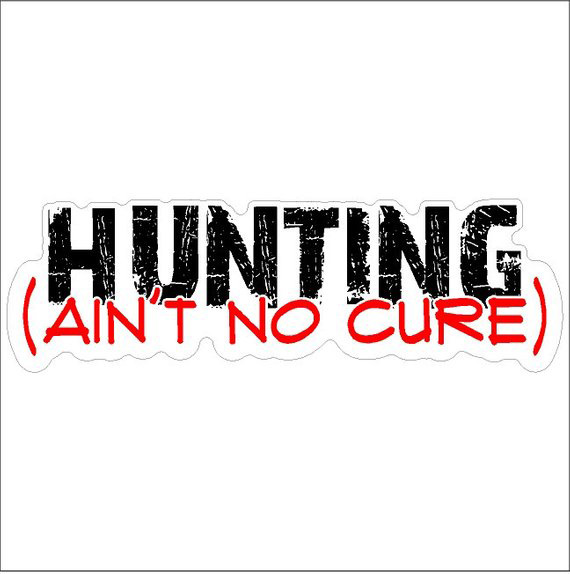 Hunting Ain't No Cure Decal